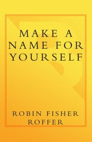 Make a Name for Yourself - Eight Steps Every Woman Needs to Create a Personal Brand Strategy for Success ebook by Robin Fisher Roffer
