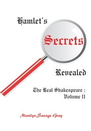 Hamlet's Secrets Revealed - The Real Shakespeare: Volume II ebook by Marilyn Gray