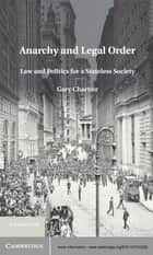 Anarchy and Legal Order - Law and Politics for a Stateless Society ebook by Gary Chartier