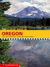 100 Classic Hikes in Oregon, 2nd Edition ebook by Douglas Lorain