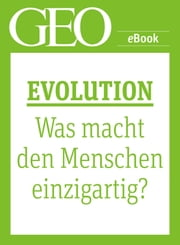 Evolution: Was macht den Menschen einzigartig? (GEO eBook Single) ebook by GEO Magazin,GEO eBook,GEO