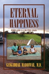 Eternal Happiness - Wisdom Gained as a Volunteer Surgeon ebook by Gangadhar Maddiwar, M.D.
