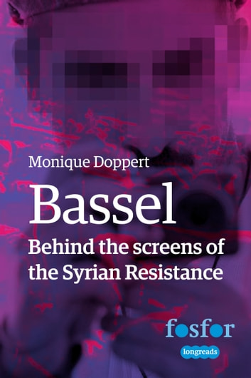 Bassel - Behind the screens of the Syrian Resistance ebook by Monique Doppert