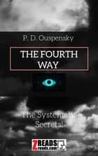 THE FOURTH WAY - The Systematic Secrets! 電子書 by P. D. Ouspensky, James M. Brand