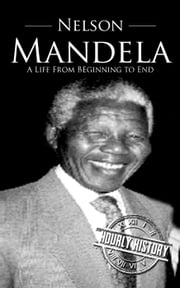 Nelson Mandela: A Life From Beginning to End ebook by Hourly History