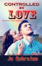 Controlled By Love ebook by Ju Ephraime