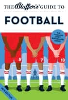 The Bluffer's Guide to Football ebook by Mark Mason