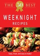 The 50 Best Weeknight Recipes - Tasty, fresh, and easy to make! ebook by Adams Media