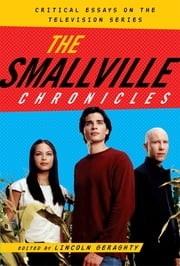 The Smallville Chronicles - Critical Essays on the Television Series ebook by