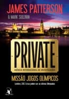 Private: missão jogos olímpicos ebook by Mark Sullivan, James Patterson