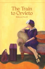 The Train to Orvieto ebook by Rebecca J. Novelli