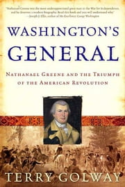 Washington's General - Nathanael Greene and the Triumph of the American Revolution ebook by Terry Golway