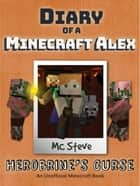 Diary of a Minecraft Alex Book 1 - Herobrine's Curse (Unofficial Minecraft Series) ebook by MC Steve
