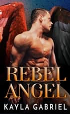 Rebel Angel ebook by Kayla Gabriel