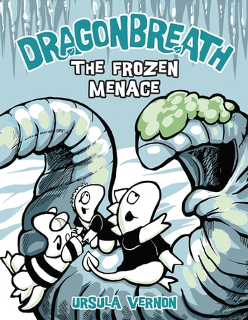 Dragonbreath #11 - The Frozen Menace ebook by Ursula Vernon