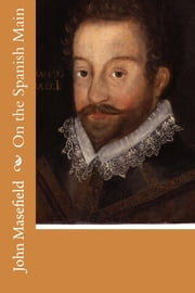 On the Spanish Main ebook by John Masefield