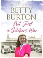 Not Just a Soldier's War ebook by Betty Burton