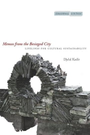Memos from the Besieged City - Lifelines for Cultural Sustainability ebook by Djelal Kadir