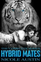 Hybrid Mates - The Complete Series ebook by Nicole Austin