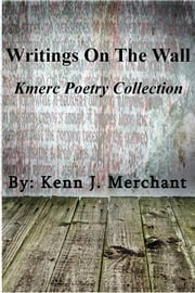 Writings On The Wall - Kmerc Poetry Collection ebook by Kenn J. Merchant