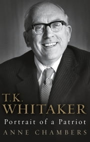 T.K. Whitaker: Portrait of a Patriot ebook by Anne Chambers