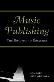 Music Publishing: The Roadmap to Royalties ebook by Sobel, Ron