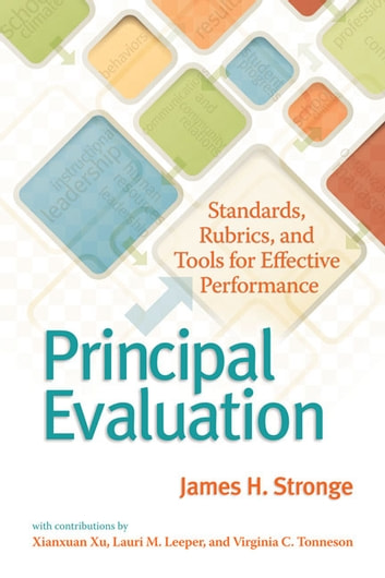 Principal Evaluation - Standards, Rubrics, and Tools for Effective Performance ebook by James H. Stronge,Xianxuan Xu,Lauri M. Leeper,Virginia C. Tonneson