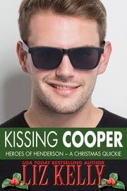 Kissing Cooper - Heroes of Henderson ~ A Christmas Quickie ebook by Liz Kelly