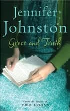 Grace and Truth ebook by Jennifer Johnston