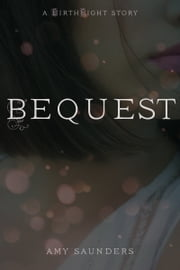 Bequest (A Birthright Story) ebook by Amy Saunders