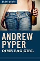 Dime Bag Girl - Short Story ebook by Andrew Pyper