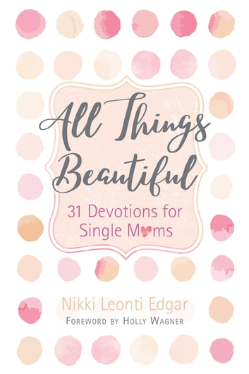 All Things Beautiful - 31 Devotions for Single Moms ebook by Nikki Leonti Edgar