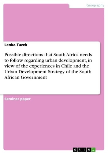 Possible directions that South Africa needs to follow regarding urban development, in view of the experiences in Chile and the Urban Development Strategy of the South African Government ebook by Lenka Tucek