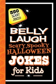 Belly Laugh Scary, Spooky Halloween Jokes for Kids - 350 Scary Jokes! ebook by Sky Pony Press, Alex Paterson