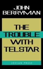The Trouble with Telstar ebook by John Berryman