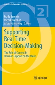 Supporting Real Time Decision-Making - The Role of Context in Decision Support on the Move ebook by Frada Burstein,Patrick Brézillon,Arkady Zaslavsky