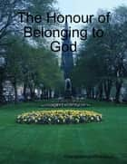 The Honour of Belonging to God ebook by Oluwagbemiga Olowosoyo
