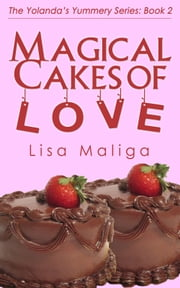 Magical Cakes of Love ebook by Lisa Maliga