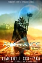 Allegiance - Two Worlds Book #3 ebook by Timothy L. Cerepaka