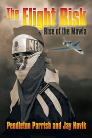 The Flight Risk - Rise of the Mawla ebook by Pendleton Parrish; Jay Novik