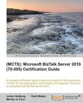 (MCTS): Microsoft BizTalk Server 2010 (70-595) Certification Guide ebook by Johan Hedberg, Kent Weare , Morten la Cour