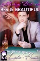 Always Bet on Big and Beautiful ebook by Leslie Hunter