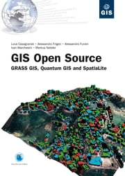 Gis Open Source - GRASS GIS, Quantum GIS and SpatiaLite ebook by Luca Casagrande,Alessandro Frigeri,Alessandro Furieri,Ivan Marchesini,Markus Neteler