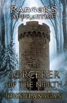 The Sorcerer of the North - Book Five ebook by John Flanagan