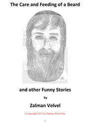 The Care and Feeding of a Beard and Other Funny Stories ebook by Zalman Velvel