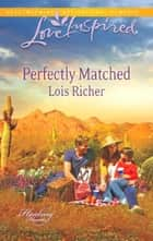 Perfectly Matched (Mills & Boon Love Inspired) (Healing Hearts, Book 3) eBook by Lois Richer
