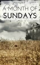 A Month of Sundays ebook by Jay Harez