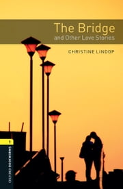 The Bridge and Other Love Stories Level 1 Oxford Bookworms Library ebook by Christine Lindop