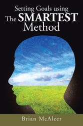 Setting Goals using The SMARTEST Method ebook by Brian McAleer