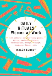 Daily Rituals: Women at Work ebook by Mason Currey